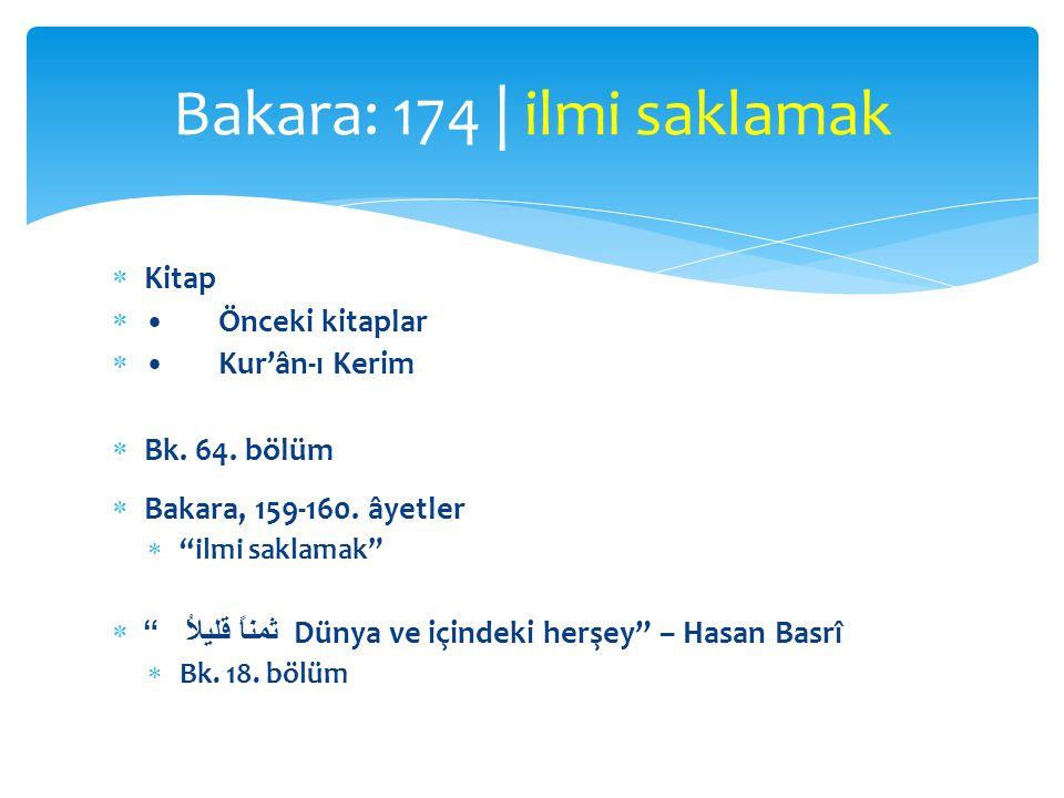 """ Kitap Önceki kitaplar Kur'ân-ı Kerim  Bk. 64. bölüm  Bakara, 159-160. âyetler  """"ilmi saklamak""""  ثمناً قليلاُ """" Dünya ve içindeki herşey"""" – Has"""