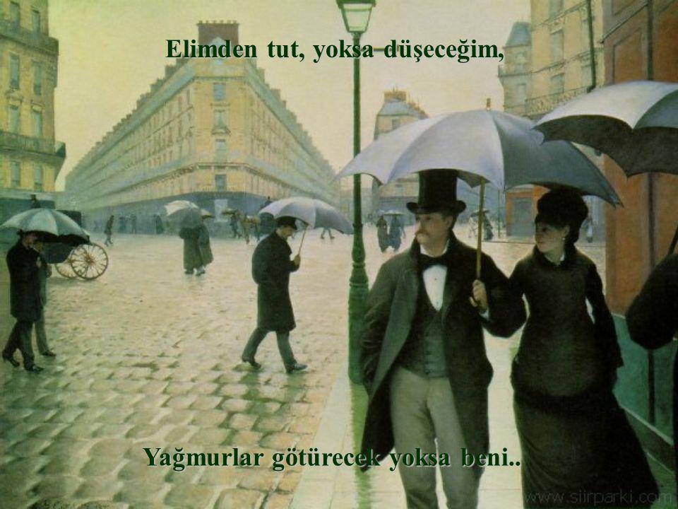 Eğer şairsem, beni tanırsan, Yağmurdan korktuğumu bilirsen, Gözlerim aklına gelirse,