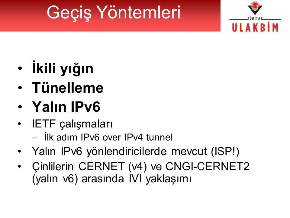 İkili yığın Tünelleme Yalın IPv6 IETF çalışmaları –İlk adım IPv6 over IPv4 tunnel Yalın IPv6 yönlendiricilerde mevcut (ISP!) Çinlilerin CERNET (v4) ve CNGI-CERNET2 (yalın v6) arasında IVI yaklaşımı Geçiş Yöntemleri