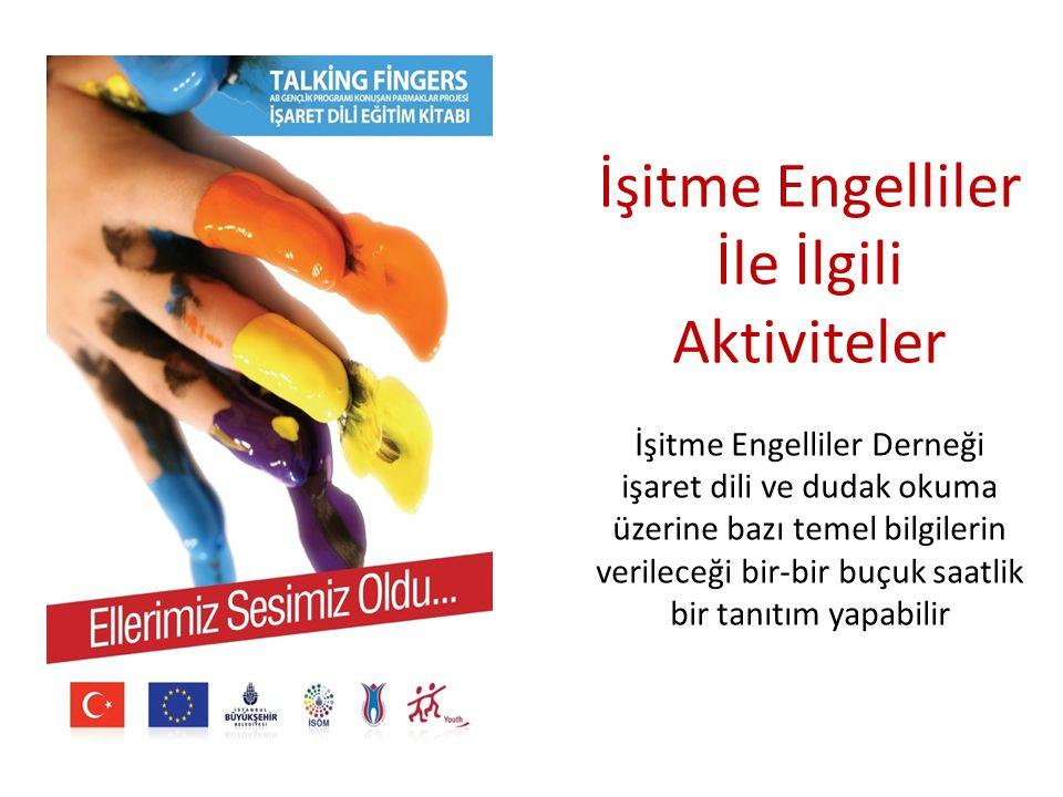 İşitme Engelliler İle İlgili Aktiviteler İşitme Engelliler Derneği işaret dili ve dudak okuma üzerine bazı temel bilgilerin verileceği bir-bir buçuk s