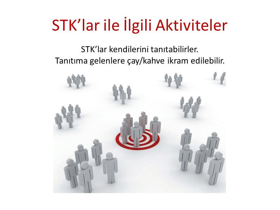 STK'lar ile İlgili Aktiviteler STK'lar kendilerini tanıtabilirler. Tanıtıma gelenlere çay/kahve ikram edilebilir.