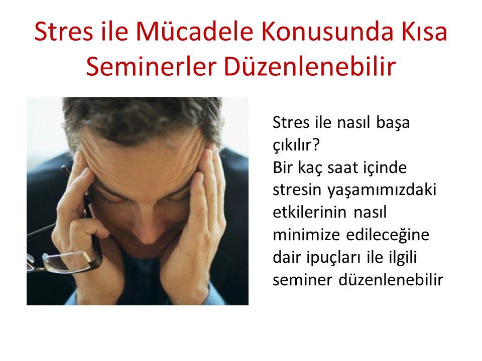 Stres ile Mücadele Konusunda Kısa Seminerler Düzenlenebilir Stres ile nasıl başa çıkılır? Bir kaç saat içinde stresin yaşamımızdaki etkilerinin nasıl