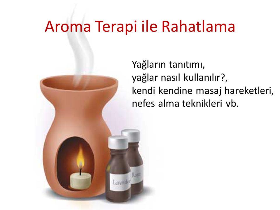 Aroma Terapi ile Rahatlama Yağların tanıtımı, yağlar nasıl kullanılır?, kendi kendine masaj hareketleri, nefes alma teknikleri vb.