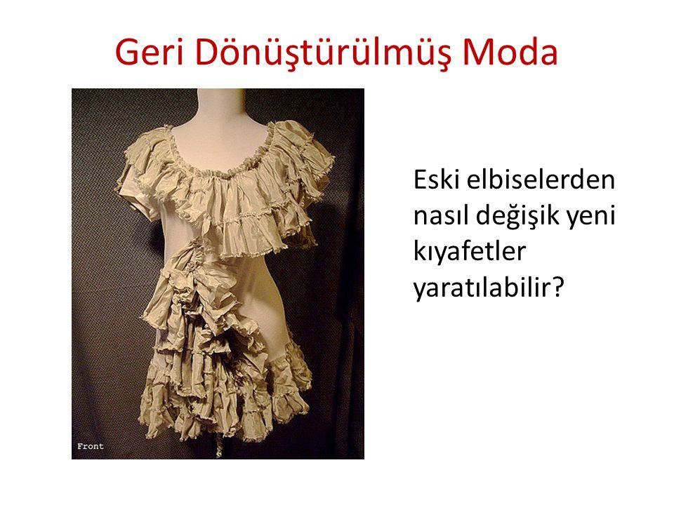Geri Dönüştürülmüş Moda Eski elbiselerden nasıl değişik yeni kıyafetler yaratılabilir?
