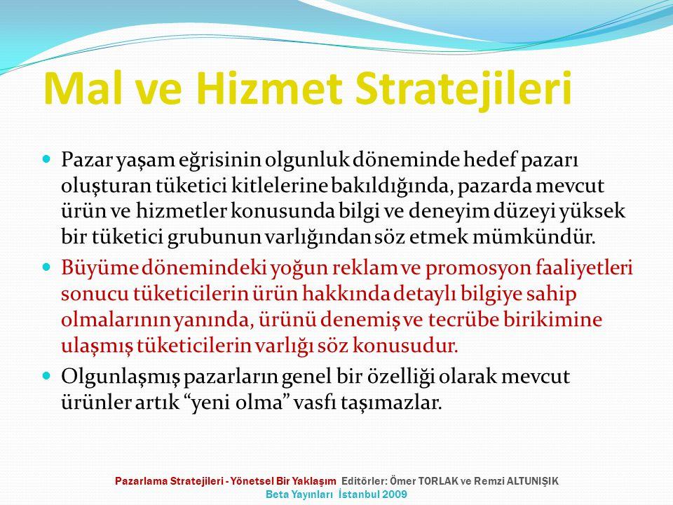 Mal ve Hizmet Stratejileri Pazar yaşam eğrisinin olgunluk döneminde hedef pazarı oluşturan tüketici kitlelerine bakıldığında, pazarda mevcut ürün ve h