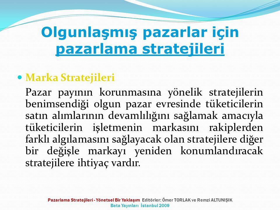 Olgunlaşmış pazarlar için pazarlama stratejileri Marka Stratejileri Pazar payının korunmasına yönelik stratejilerin benimsendiği olgun pazar evresinde