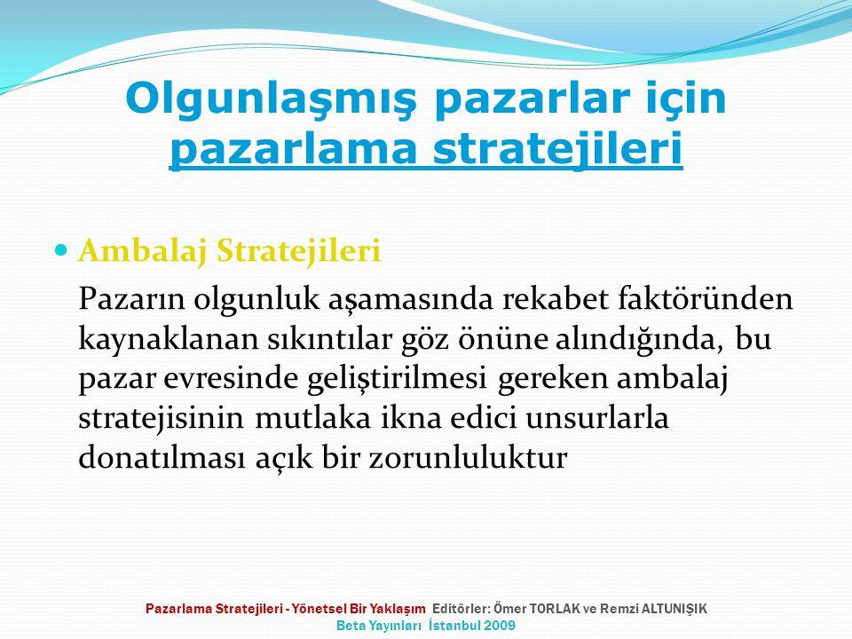 Olgunlaşmış pazarlar için pazarlama stratejileri Ambalaj Stratejileri Pazarın olgunluk aşamasında rekabet faktöründen kaynaklanan sıkıntılar göz önüne alındığında, bu pazar evresinde geliştirilmesi gereken ambalaj stratejisinin mutlaka ikna edici unsurlarla donatılması açık bir zorunluluktur Pazarlama Stratejileri - Yönetsel Bir Yaklaşım Editörler: Ömer TORLAK ve Remzi ALTUNIŞIK Beta Yayınları İstanbul 2009