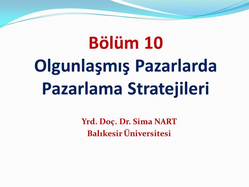 Bölüm 10 Olgunlaşmış Pazarlarda Pazarlama Stratejileri Yrd. Doç. Dr. Sima NART Balıkesir Üniversitesi