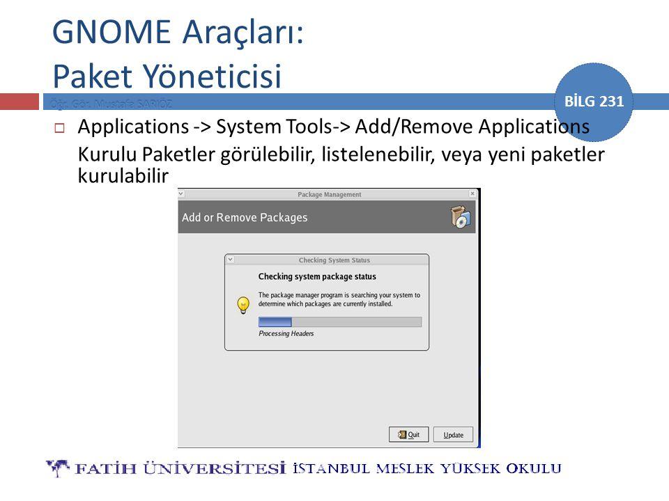 BİLG 231 GNOME Araçları: Paket Yöneticisi  Applications -> System Tools-> Add/Remove Applications Kurulu Paketler görülebilir, listelenebilir, veya y