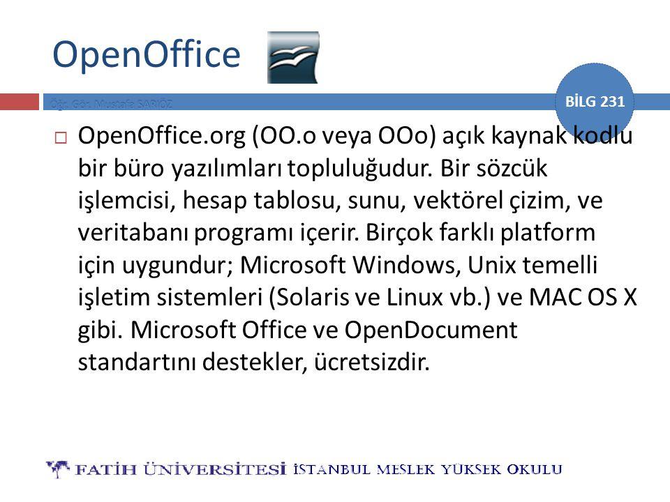 BİLG 231 OpenOffice  OpenOffice.org (OO.o veya OOo) açık kaynak kodlu bir büro yazılımları topluluğudur. Bir sözcük işlemcisi, hesap tablosu, sunu, v