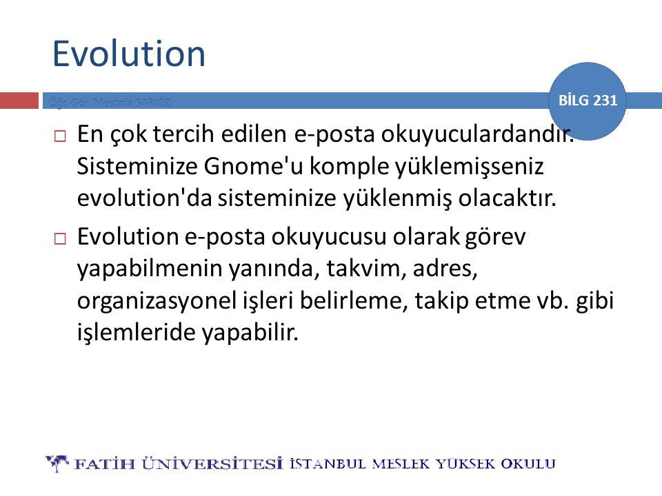 BİLG 231 Evolution  En çok tercih edilen e-posta okuyuculardandır. Sisteminize Gnome'u komple yüklemişseniz evolution'da sisteminize yüklenmiş olacak