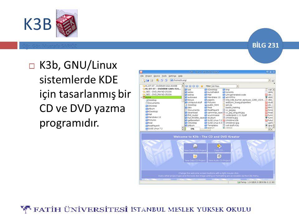 BİLG 231 K3B  K3b, GNU/Linux sistemlerde KDE için tasarlanmış bir CD ve DVD yazma programıdır.