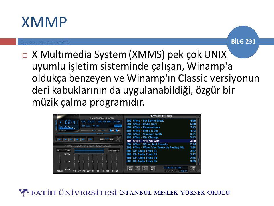 BİLG 231 XMMP  X Multimedia System (XMMS) pek çok UNIX uyumlu işletim sisteminde çalışan, Winamp'a oldukça benzeyen ve Winamp'ın Classic versiyonun d