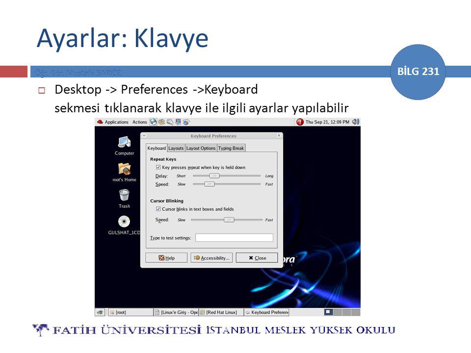 BİLG 231 Ayarlar: Klavye  Desktop -> Preferences ->Keyboard sekmesi tıklanarak klavye ile ilgili ayarlar yapılabilir