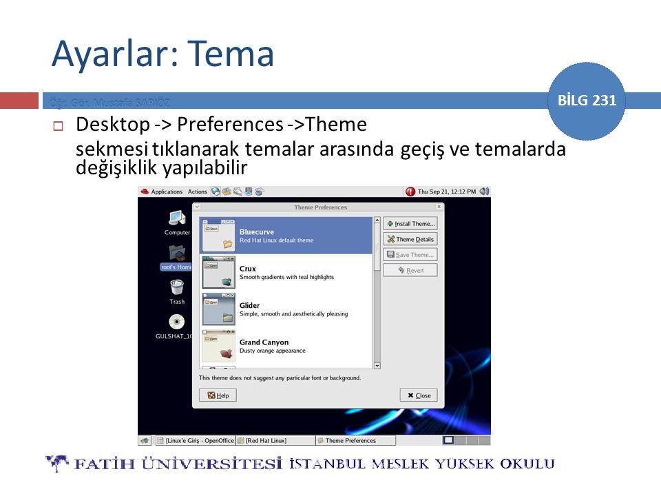 BİLG 231 Ayarlar: Tema  Desktop -> Preferences ->Theme sekmesi tıklanarak temalar arasında geçiş ve temalarda değişiklik yapılabilir