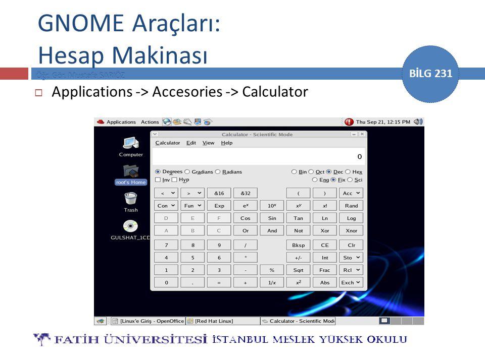 BİLG 231 GNOME Araçları: Hesap Makinası  Applications -> Accesories -> Calculator