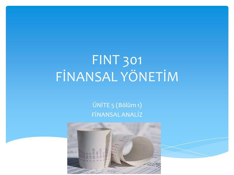 FINT 301 FİNANSAL YÖNETİM ÜNİTE 5 (Bölüm 1) FİNANSAL ANALİZ