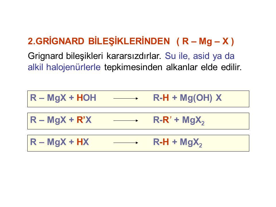 R – MgX + HOH R-H + Mg(OH) X R – MgX + HX R-H + MgX 2 R – MgX + R'X R-R' + MgX 2 2.GRİGNARD BİLEŞİKLERİNDEN ( R – Mg – X ) Grignard bileşikleri karars
