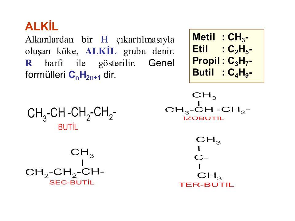 ALKİL Alkanlardan bir H çıkartılmasıyla oluşan köke, ALKİL grubu denir. R harfi ile gösterilir. Genel formülleri C n H 2n+1 dir. Metil : CH 3 - Etil :