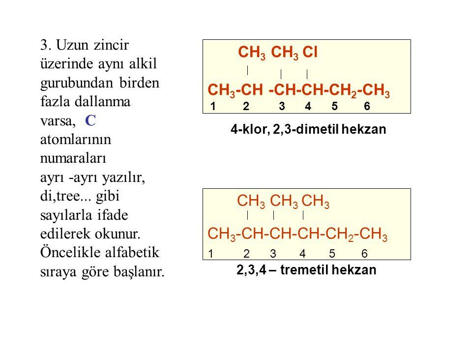 3. Uzun zincir üzerinde aynı alkil gurubundan birden fazla dallanma varsa, C atomlarının numaraları ayrı -ayrı yazılır, di,tree... gibi sayılarla ifad