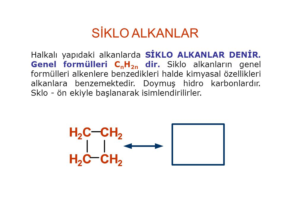 Halkalı yapıdaki alkanlarda SİKLO ALKANLAR DENİR. Genel formülleri C n H 2n dir. Siklo alkanların genel formülleri alkenlere benzedikleri halde kimyas