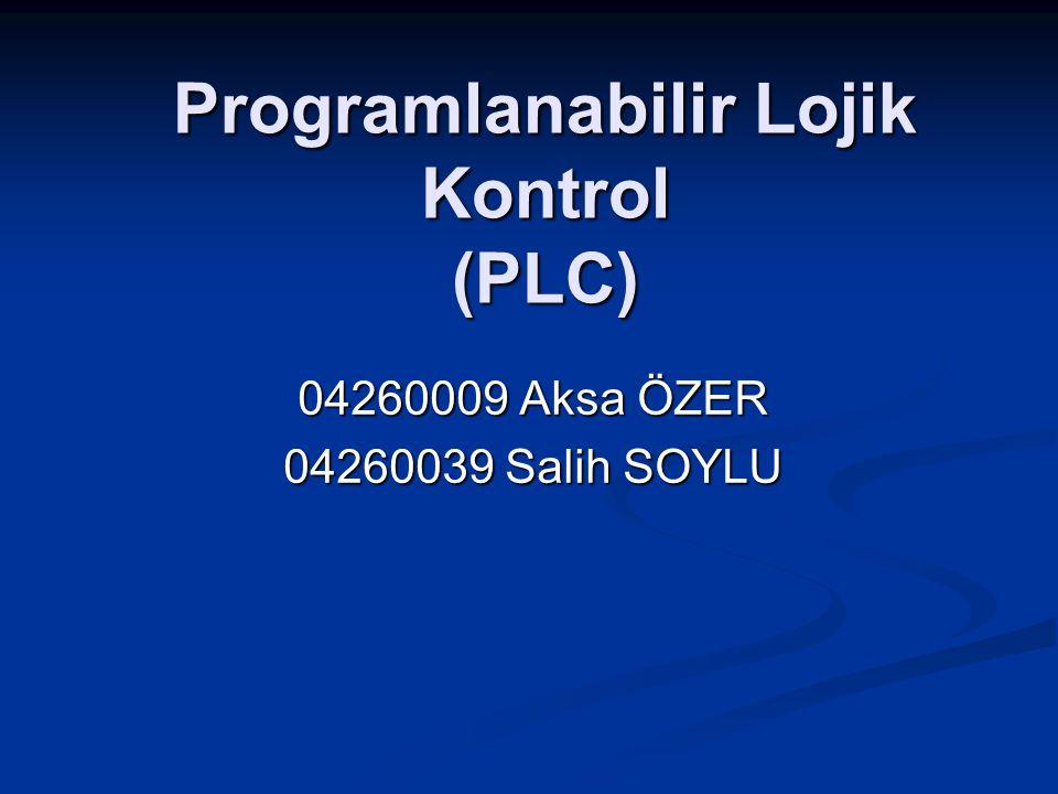 Programlanabilir Lojik Kontrol (PLC) 04260009 Aksa ÖZER 04260039 Salih SOYLU