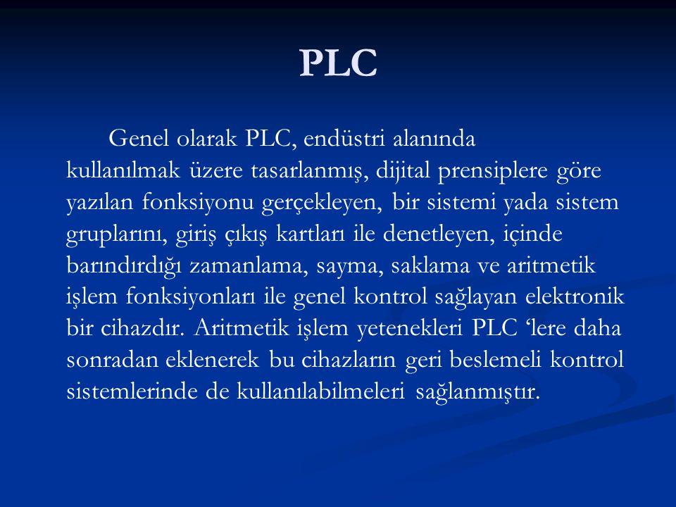 PLC Genel olarak PLC, endüstri alanında kullanılmak üzere tasarlanmış, dijital prensiplere göre yazılan fonksiyonu gerçekleyen, bir sistemi yada siste
