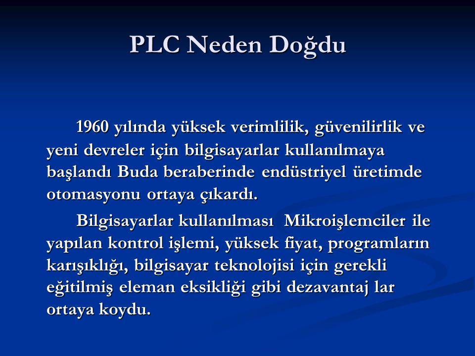 PLC Neden Doğdu 1960 yılında yüksek verimlilik, güvenilirlik ve yeni devreler için bilgisayarlar kullanılmaya başlandı Buda beraberinde endüstriyel ür