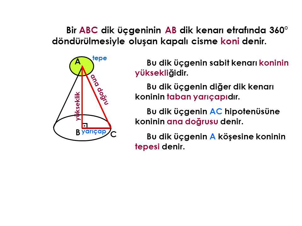 Bir ABC dik üçgeninin A Bu dik üçgenin sabit kenarı koninin yüksekliğidir. B C AB dik kenarı etrafında 360° döndürülmesiyle oluşan kapalı cisme koni d