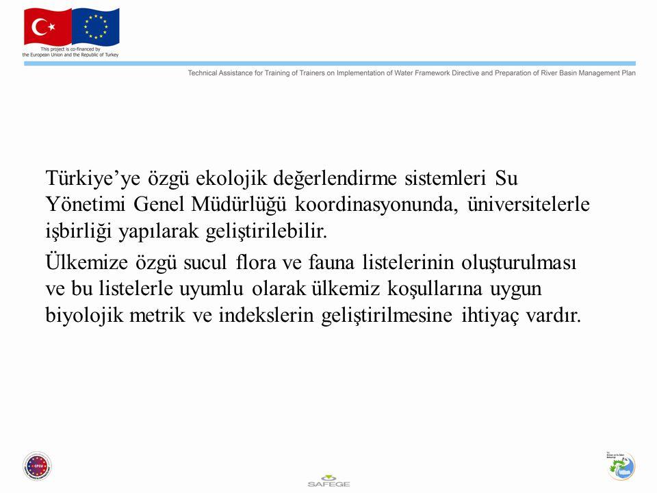 Türkiye'ye özgü ekolojik değerlendirme sistemleri Su Yönetimi Genel Müdürlüğü koordinasyonunda, üniversitelerle işbirliği yapılarak geliştirilebilir.