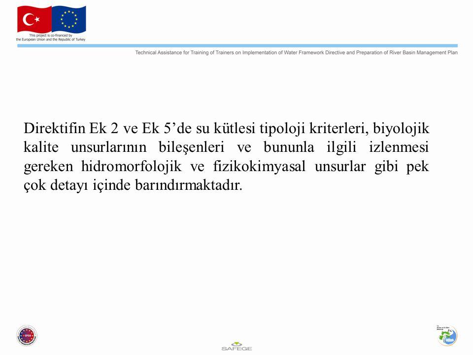 Direktifin Ek 2 ve Ek 5'de su kütlesi tipoloji kriterleri, biyolojik kalite unsurlarının bileşenleri ve bununla ilgili izlenmesi gereken hidromorfolojik ve fizikokimyasal unsurlar gibi pek çok detayı içinde barındırmaktadır.