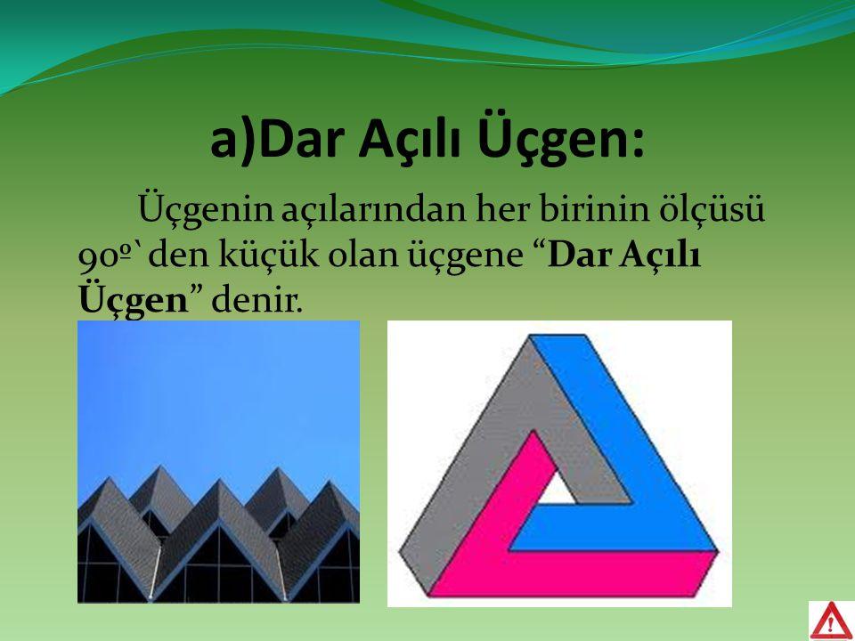 """a)Dar Açılı Üçgen: Üçgenin açılarından her birinin ölçüsü 90º`den küçük olan üçgene """"Dar Açılı Üçgen"""" denir."""
