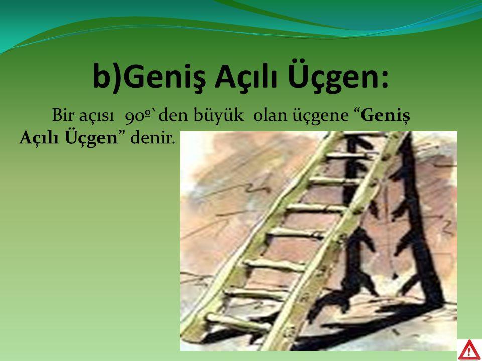 """b)Geniş Açılı Üçgen: Bir açısı 90º`den büyük olan üçgene """"Geniş Açılı Üçgen"""" denir."""