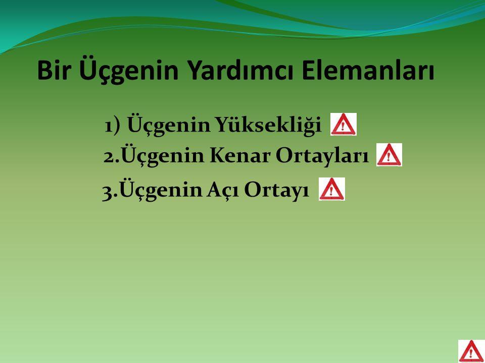 Bir Üçgenin Yardımcı Elemanları 1) Üçgenin Yüksekliği 2.Üçgenin Kenar Ortayları 3.Üçgenin Açı Ortayı