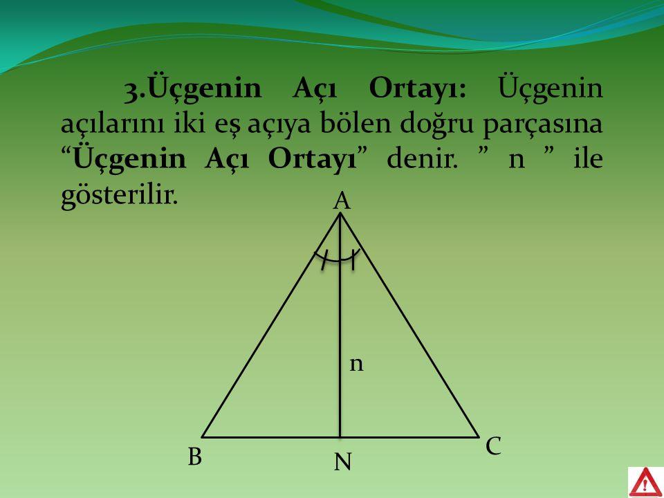 """3.Üçgenin Açı Ortayı: Üçgenin açılarını iki eş açıya bölen doğru parçasına """"Üçgenin Açı Ortayı"""" denir. """" n """" ile gösterilir. A B C n N"""