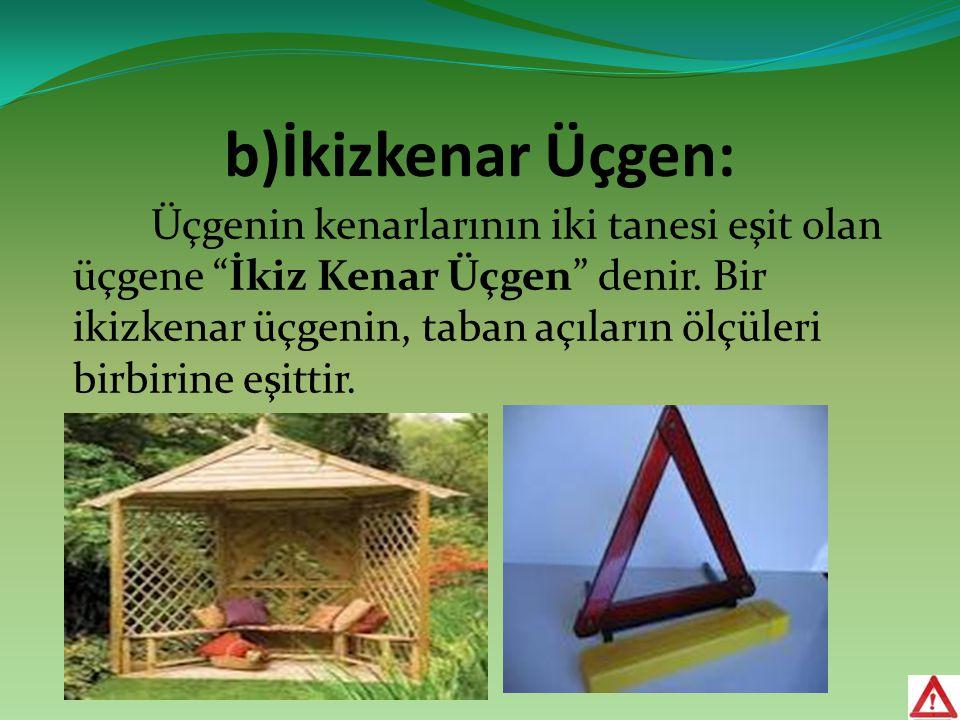 """b)İkizkenar Üçgen: Üçgenin kenarlarının iki tanesi eşit olan üçgene """"İkiz Kenar Üçgen"""" denir. Bir ikizkenar üçgenin, taban açıların ölçüleri birbirine"""