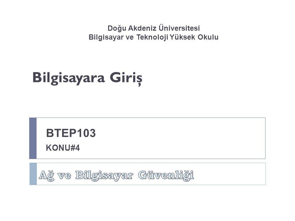 Doğu Akdeniz Üniversitesi Bilgisayar ve Teknoloji Yüksek Okulu Bilgisayara Giriş BTEP103 KONU#4