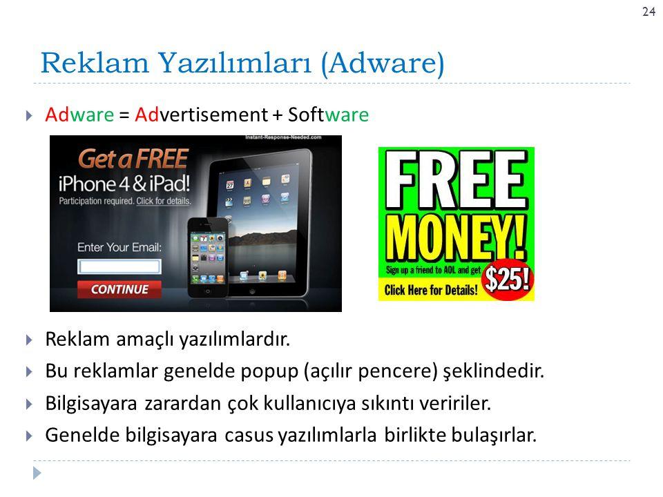 Reklam Yazılımları (Adware) 24  Adware = Advertisement + Software  Reklam amaçlı yazılımlardır.  Bu reklamlar genelde popup (açılır pencere) şeklin