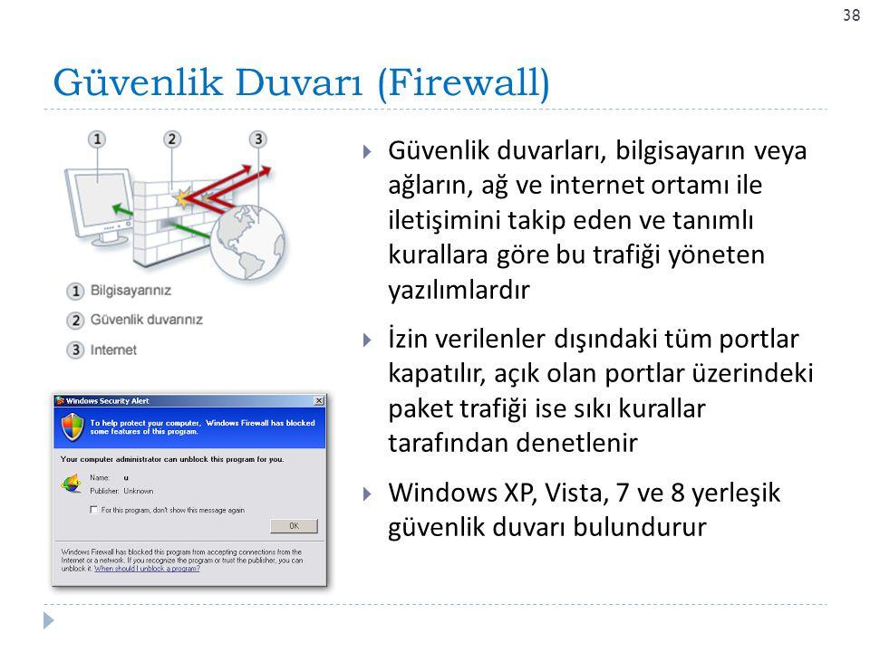 Güvenlik Duvarı (Firewall) 38  Güvenlik duvarları, bilgisayarın veya ağların, ağ ve internet ortamı ile iletişimini takip eden ve tanımlı kurallara g