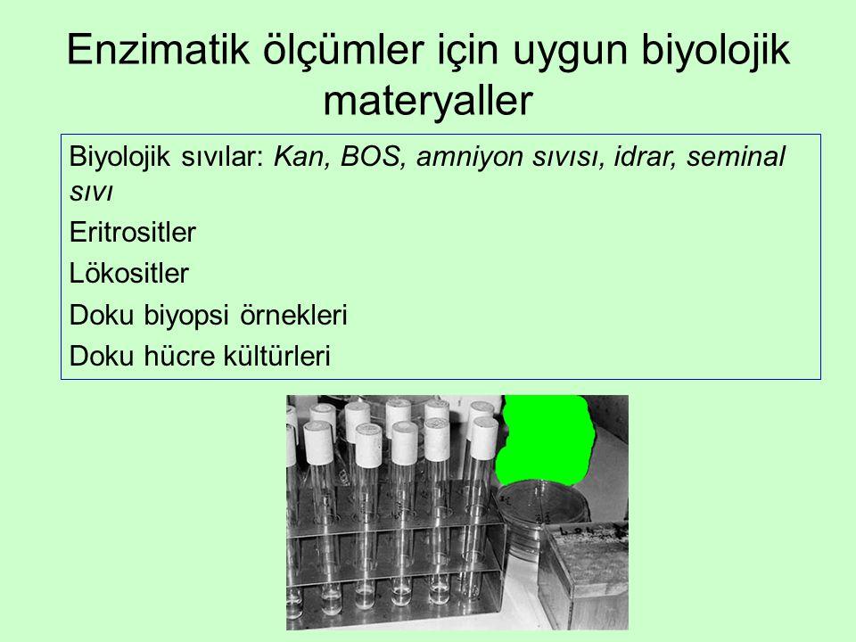 Enzimatik ölçümler için uygun biyolojik materyaller Biyolojik sıvılar: Kan, BOS, amniyon sıvısı, idrar, seminal sıvı Eritrositler Lökositler Doku biyopsi örnekleri Doku hücre kültürleri
