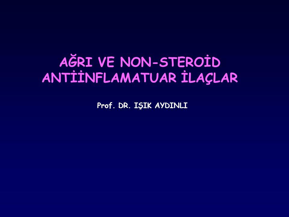 AĞRI VE NON-STEROİD ANTİİNFLAMATUAR İLAÇLAR Prof. DR. IŞIK AYDINLI
