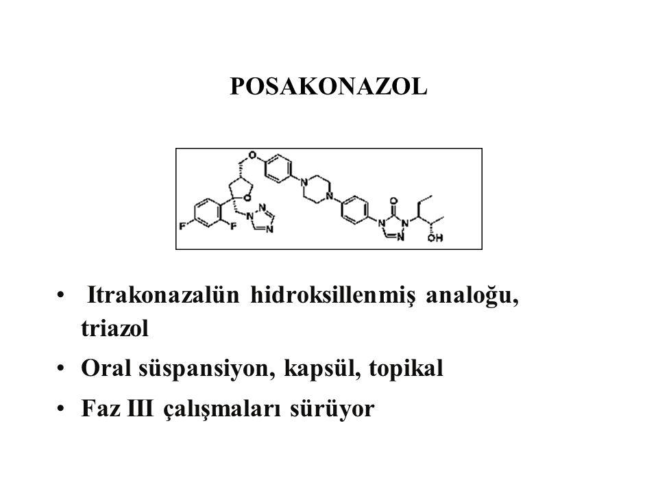Itrakonazalün hidroksillenmiş analoğu, triazol Oral süspansiyon, kapsül, topikal Faz III çalışmaları sürüyor POSAKONAZOL