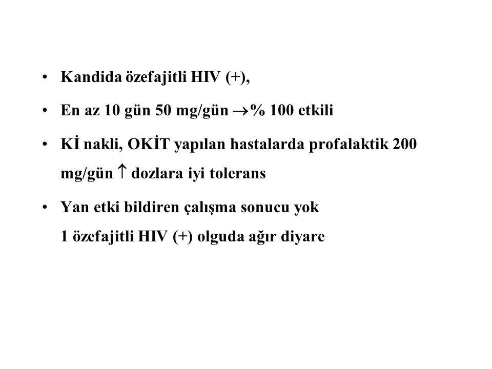 Kandida özefajitli HIV (+), En az 10 gün 50 mg/gün  % 100 etkili Kİ nakli, OKİT yapılan hastalarda profalaktik 200 mg/gün  dozlara iyi tolerans Yan