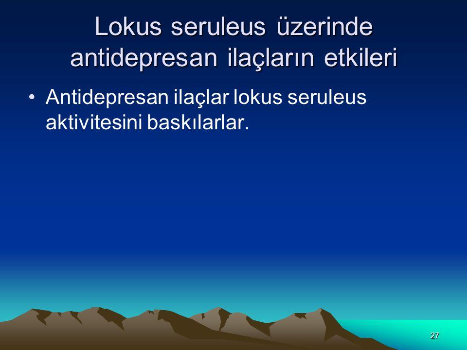 27 Lokus seruleus üzerinde antidepresan ilaçların etkileri Antidepresan ilaçlar lokus seruleus aktivitesini baskılarlar.
