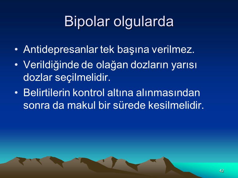 42 Bipolar olgularda Antidepresanlar tek başına verilmez.