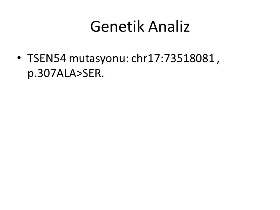 Genetik Analiz TSEN54 mutasyonu: chr17:73518081, p.307ALA>SER.