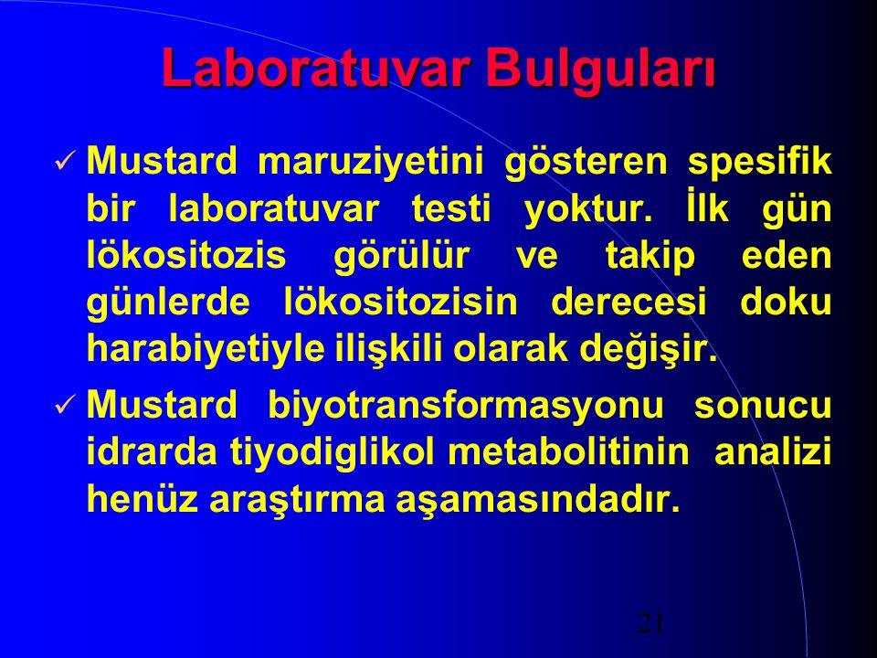 21 Laboratuvar Bulguları Mustard maruziyetini gösteren spesifik bir laboratuvar testi yoktur. İlk gün lökositozis görülür ve takip eden günlerde lökos