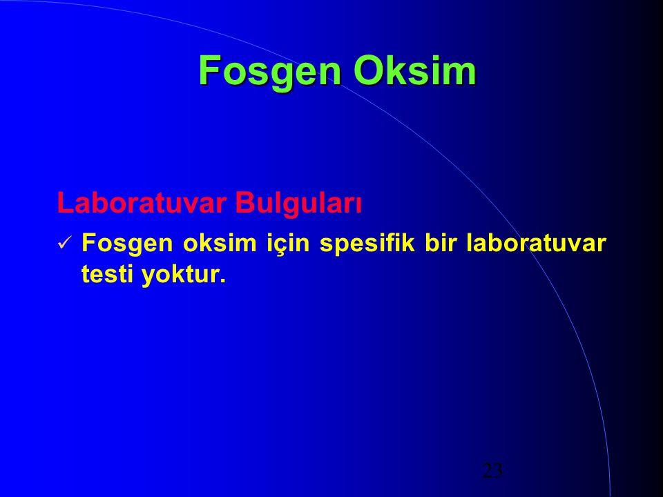 23 Fosgen Oksim Laboratuvar Bulguları Fosgen oksim için spesifik bir laboratuvar testi yoktur.