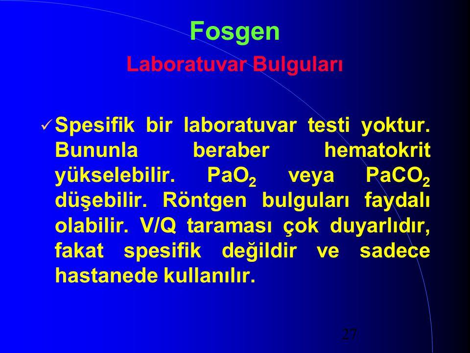 27 Fosgen Laboratuvar Bulguları Spesifik bir laboratuvar testi yoktur. Bununla beraber hematokrit yükselebilir. PaO 2 veya PaCO 2 düşebilir. Röntgen b