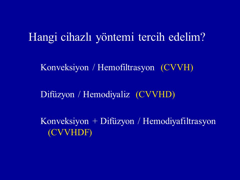 Hangi cihazlı yöntemi tercih edelim? Konveksiyon / Hemofiltrasyon (CVVH) Difüzyon / Hemodiyaliz (CVVHD) Konveksiyon + Difüzyon / Hemodiyafiltrasyon (C